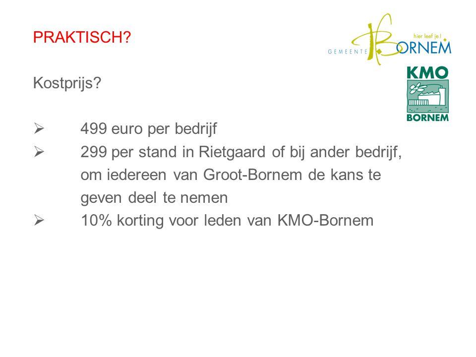 PRAKTISCH? Kostprijs?  499 euro per bedrijf  299 per stand in Rietgaard of bij ander bedrijf, om iedereen van Groot-Bornem de kans te geven deel te
