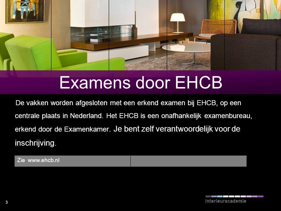 3 Examens door EHCB De vakken worden afgesloten met een erkend examen bij EHCB, op een centrale plaats in Nederland. Het EHCB is een onafhankelijk exa