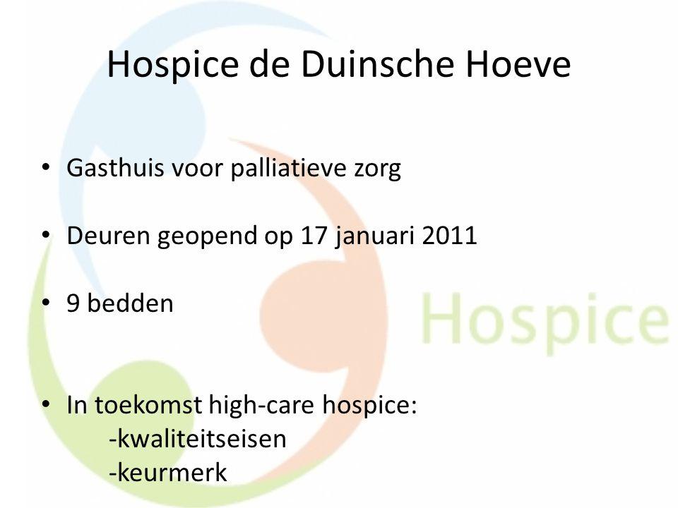 Hospice de Duinsche Hoeve Gasthuis voor palliatieve zorg Deuren geopend op 17 januari 2011 9 bedden In toekomst high-care hospice: -kwaliteitseisen -k