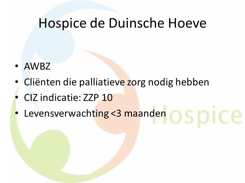 Hospice de Duinsche Hoeve AWBZ Cliënten die palliatieve zorg nodig hebben CIZ indicatie: ZZP 10 Levensverwachting <3 maanden