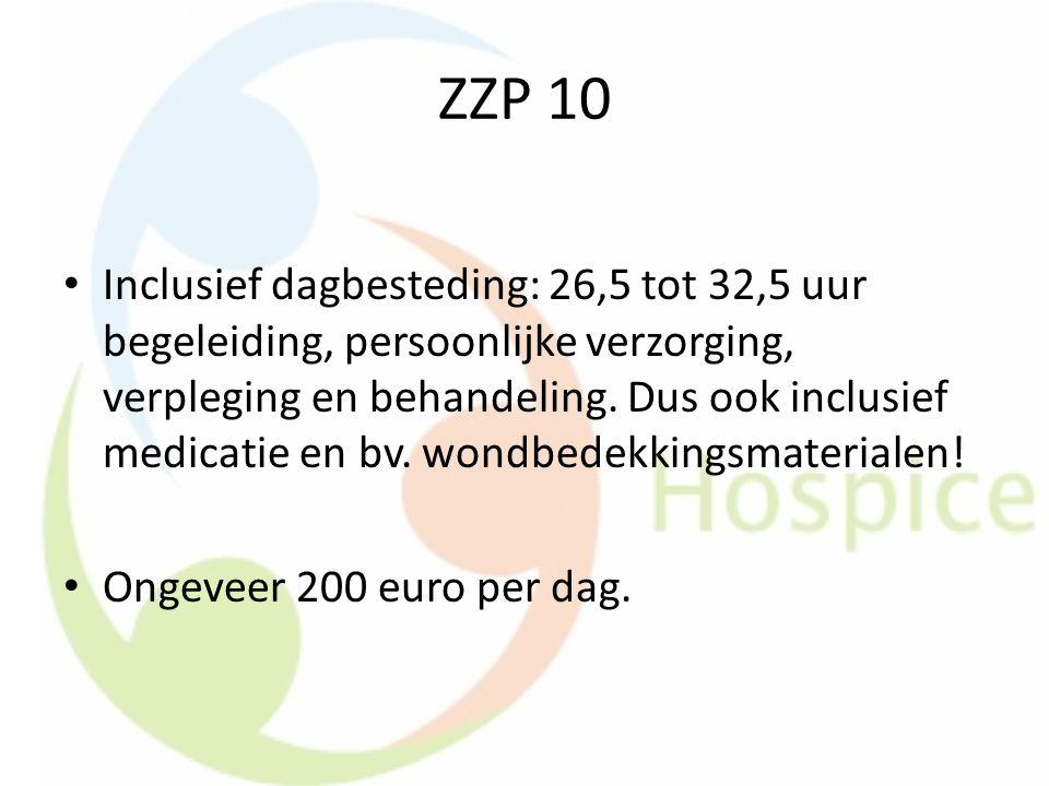 ZZP 10 Inclusief dagbesteding: 26,5 tot 32,5 uur begeleiding, persoonlijke verzorging, verpleging en behandeling. Dus ook inclusief medicatie en bv. w