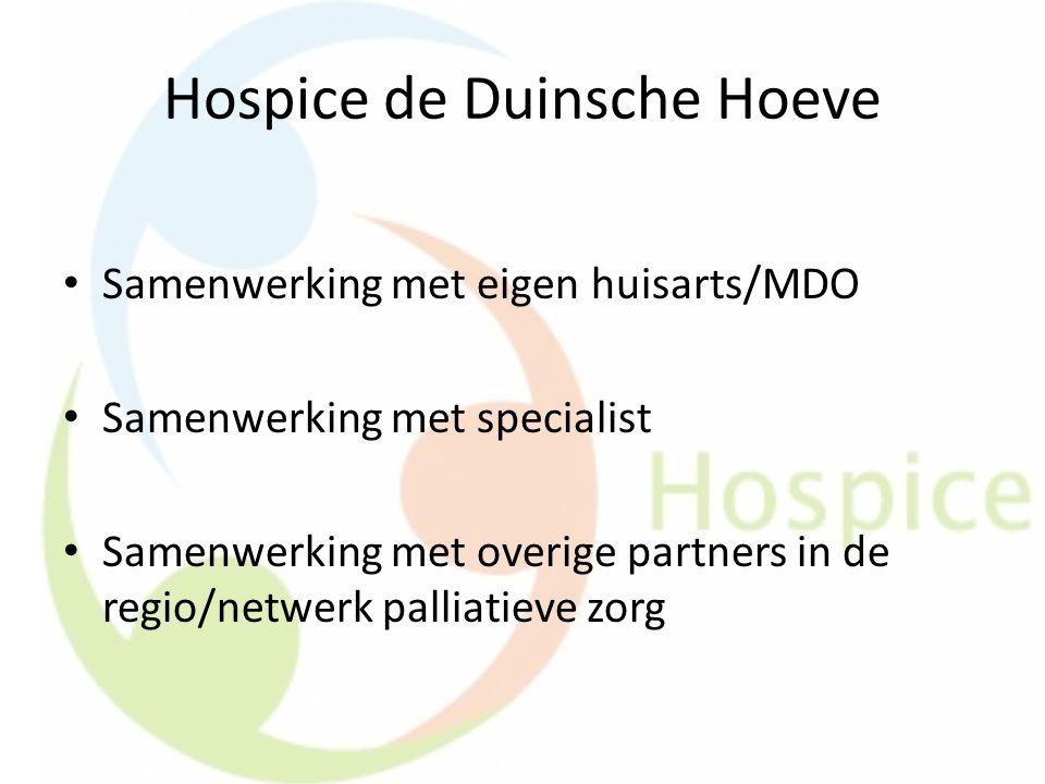 Hospice de Duinsche Hoeve Samenwerking met eigen huisarts/MDO Samenwerking met specialist Samenwerking met overige partners in de regio/netwerk pallia