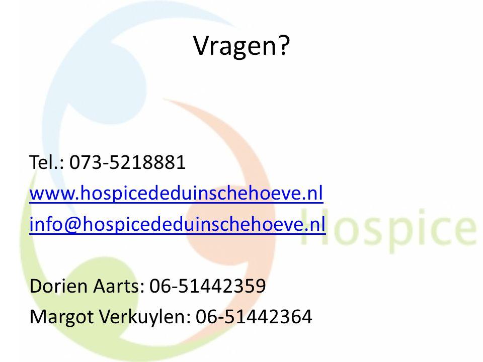 Vragen? Tel.: 073-5218881 www.hospicededuinschehoeve.nl info@hospicededuinschehoeve.nl Dorien Aarts: 06-51442359 Margot Verkuylen: 06-51442364