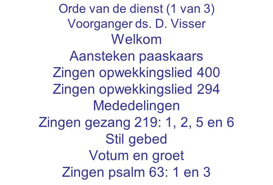 Orde van de dienst (1 van 3) Voorganger ds. D. Visser Welkom Aansteken paaskaars Zingen opwekkingslied 400 Zingen opwekkingslied 294 Mededelingen Zing
