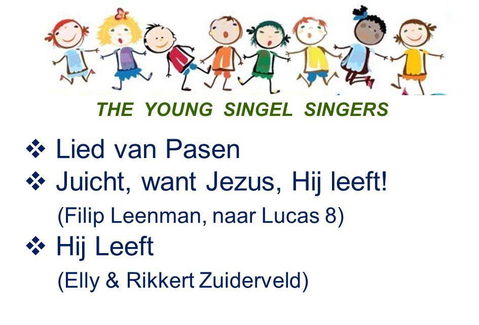   Lied van Pasen  Juicht, want Jezus, Hij leeft! (Filip Leenman, naar Lucas 8)  Hij Leeft (Elly & Rikkert Zuiderveld) THE YOUNG SINGEL SINGERS