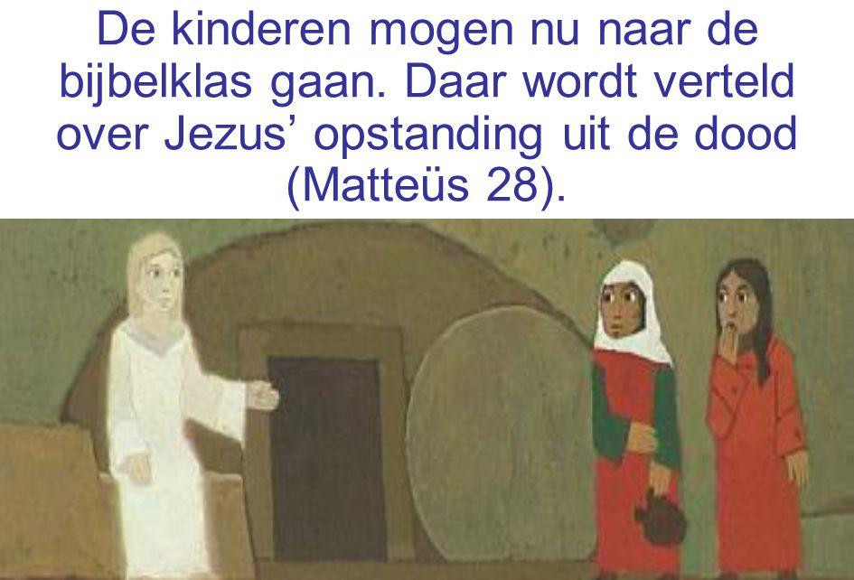 De kinderen mogen nu naar de bijbelklas gaan. Daar wordt verteld over Jezus' opstanding uit de dood (Matteüs 28).