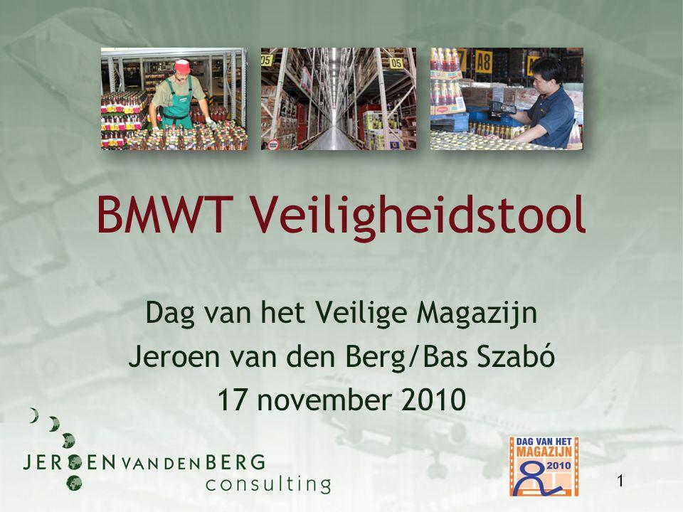 BMWT Veiligheidstool Dag van het Veilige Magazijn Jeroen van den Berg/Bas Szabó 17 november 2010 1