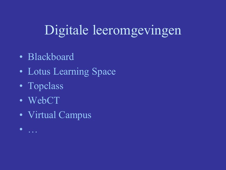 Digitale leeromgevingen Blackboard Lotus Learning Space Topclass WebCT Virtual Campus …