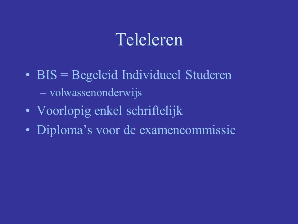 Teleleren BIS = Begeleid Individueel Studeren –volwassenonderwijs Voorlopig enkel schriftelijk Diploma's voor de examencommissie