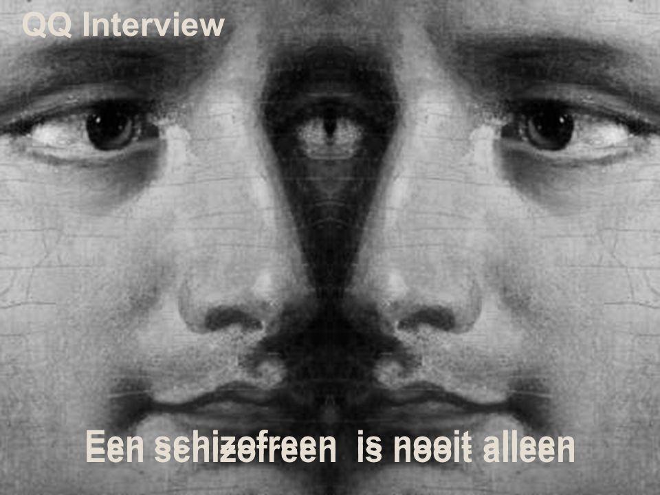 Een schizofreen is nooit alleen QQ Interview