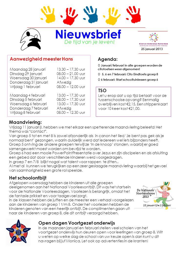 Nieuwsbrief 25 januari 2013 Agenda: Januari/februari in alle groepen worden de citotoetsen weer afgenomen! 5, 6 en 7 februari: Cito Eindtoets groep 8