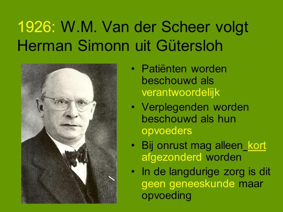 1926: W.M. Van der Scheer volgt Herman Simonn uit Gütersloh Patiënten worden beschouwd als verantwoordelijk Verplegenden worden beschouwd als hun opvo