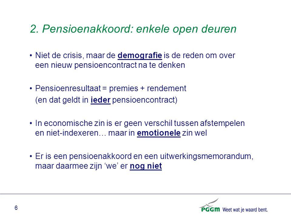 6 2. Pensioenakkoord: enkele open deuren Niet de crisis, maar de demografie is de reden om over een nieuw pensioencontract na te denken Pensioenresult