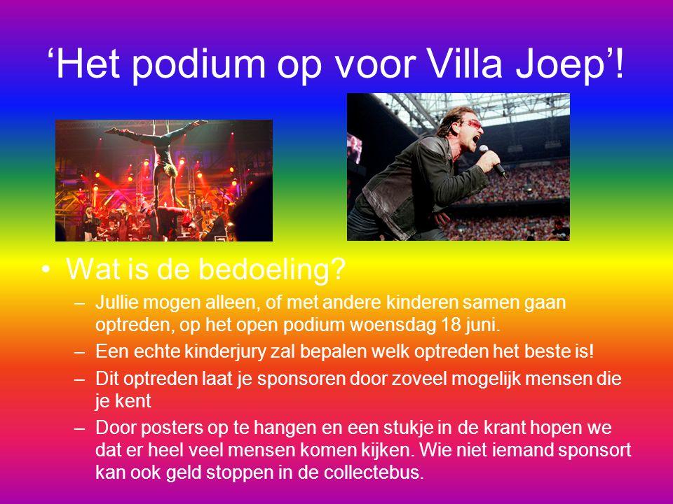 'Het podium op voor Villa Joep'! Wat is de bedoeling? –Jullie mogen alleen, of met andere kinderen samen gaan optreden, op het open podium woensdag 18