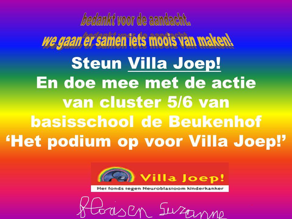 Steun Villa Joep! En doe mee met de actie van cluster 5/6 van basisschool de Beukenhof 'Het podium op voor Villa Joep!'