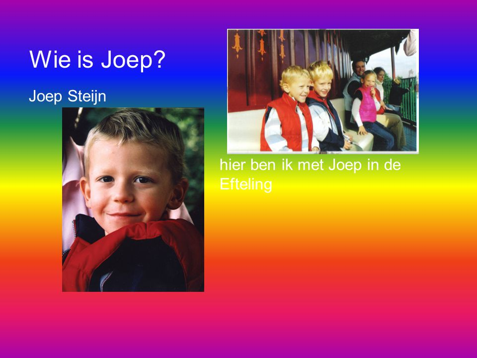Over Joep: Floris en Joep speelden al samen toen ze anderhalf waren en waren elkaars beste vrienden.