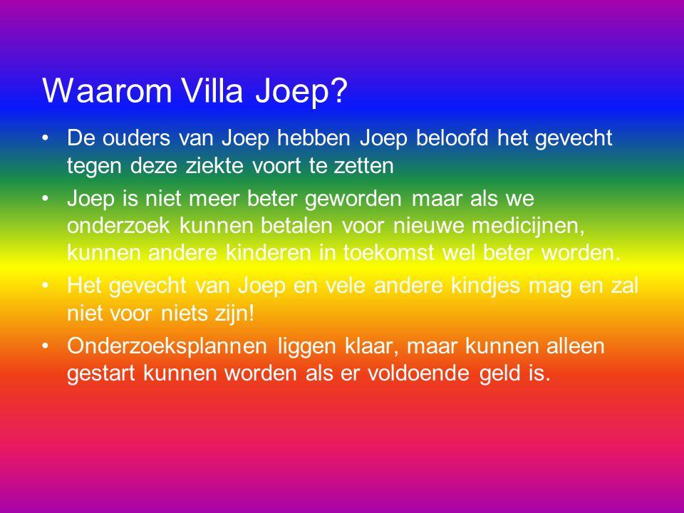 Waarom Villa Joep? De ouders van Joep hebben Joep beloofd het gevecht tegen deze ziekte voort te zetten Joep is niet meer beter geworden maar als we o
