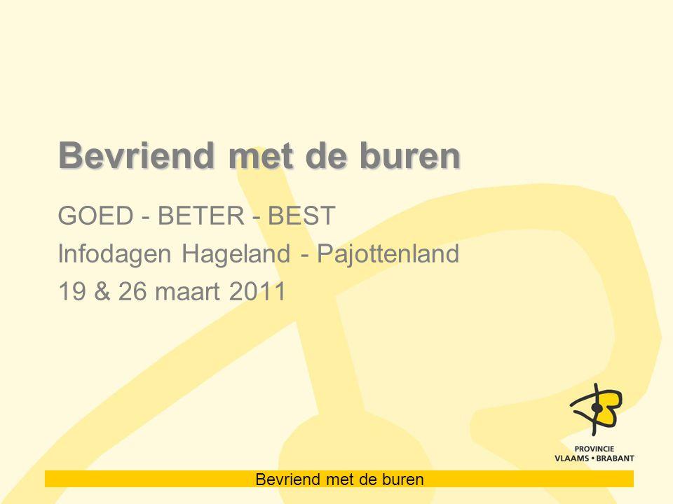 Bevriend met de buren GOED - BETER - BEST Infodagen Hageland - Pajottenland 19 & 26 maart 2011