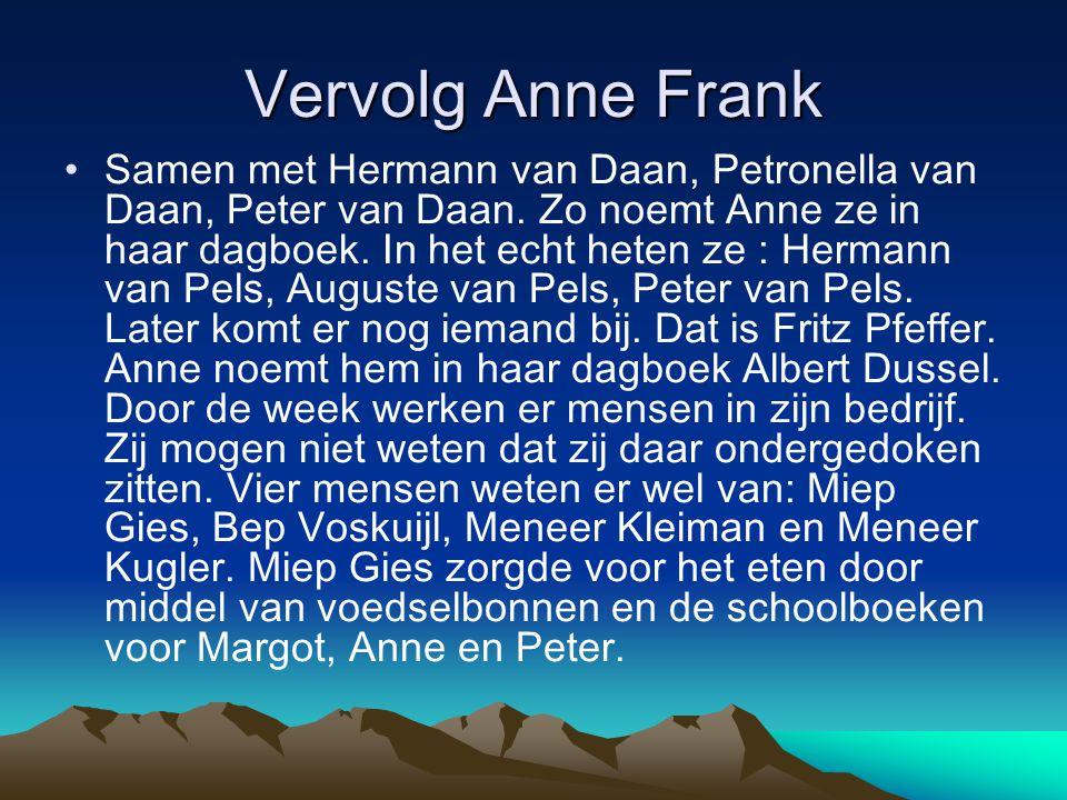 Vervolg Anne Frank Samen met Hermann van Daan, Petronella van Daan, Peter van Daan. Zo noemt Anne ze in haar dagboek. In het echt heten ze : Hermann v