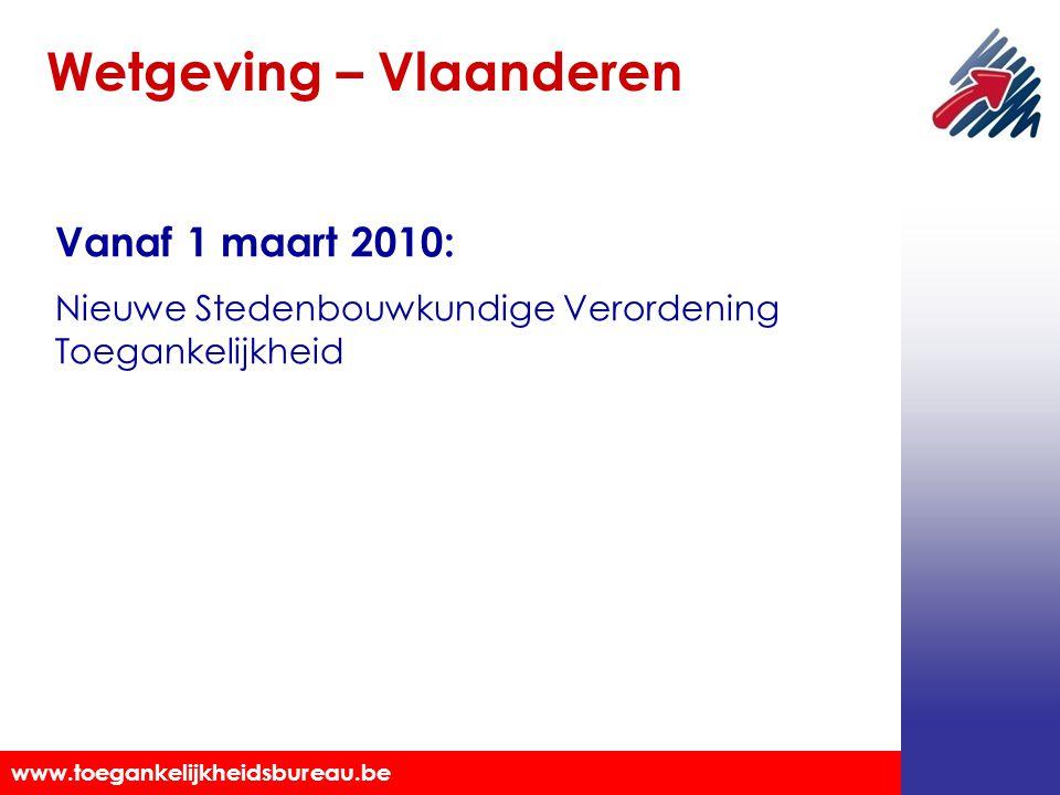 Toegankelijkheidsbureau vzw www.toegankelijkheidsbureau.be Vanaf 1 maart 2010: Nieuwe Stedenbouwkundige Verordening Toegankelijkheid Wetgeving – Vlaanderen