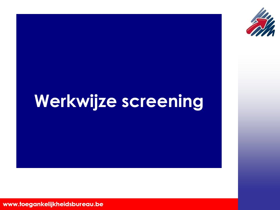 Toegankelijkheidsbureau vzw www.toegankelijkheidsbureau.be Werkwijze screening