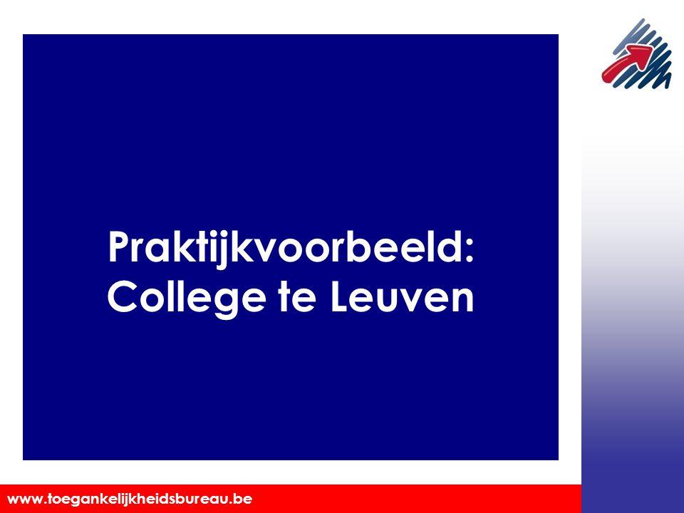 Toegankelijkheidsbureau vzw www.toegankelijkheidsbureau.be Praktijkvoorbeeld: College te Leuven
