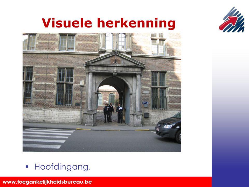 Toegankelijkheidsbureau vzw www.toegankelijkheidsbureau.be Visuele herkenning  Hoofdingang.