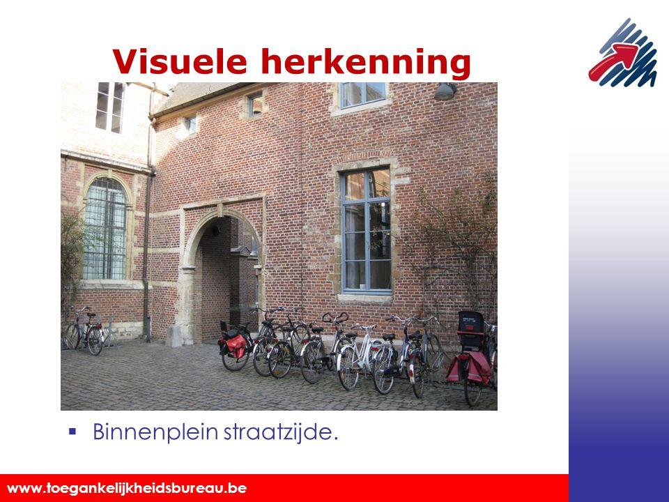 Toegankelijkheidsbureau vzw www.toegankelijkheidsbureau.be Visuele herkenning  Binnenplein straatzijde.