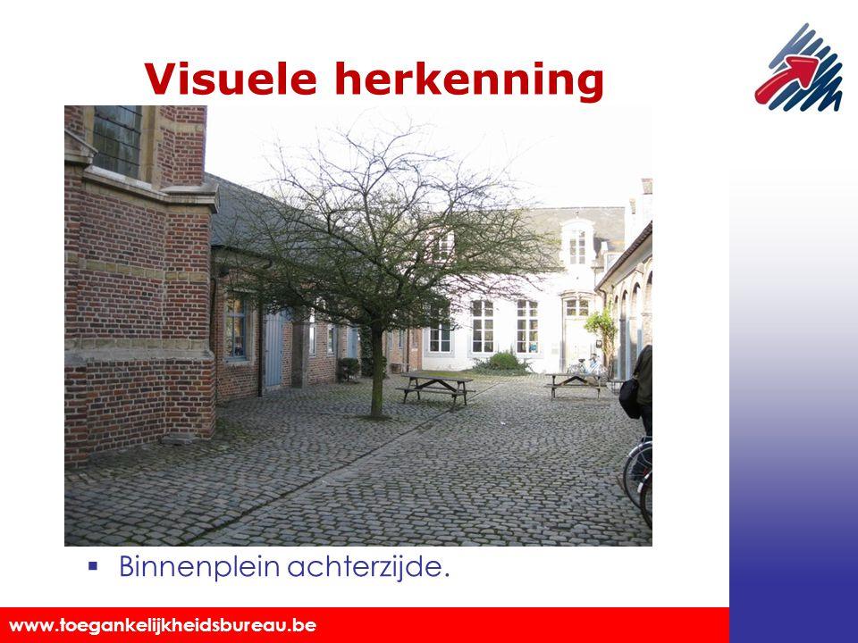 Toegankelijkheidsbureau vzw www.toegankelijkheidsbureau.be Visuele herkenning  Binnenplein achterzijde.