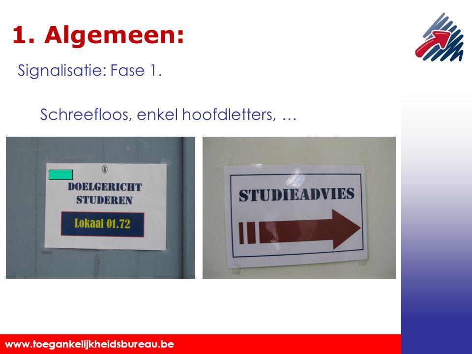 Toegankelijkheidsbureau vzw www.toegankelijkheidsbureau.be 1. Algemeen: Schreefloos, enkel hoofdletters, … Signalisatie: Fase 1.