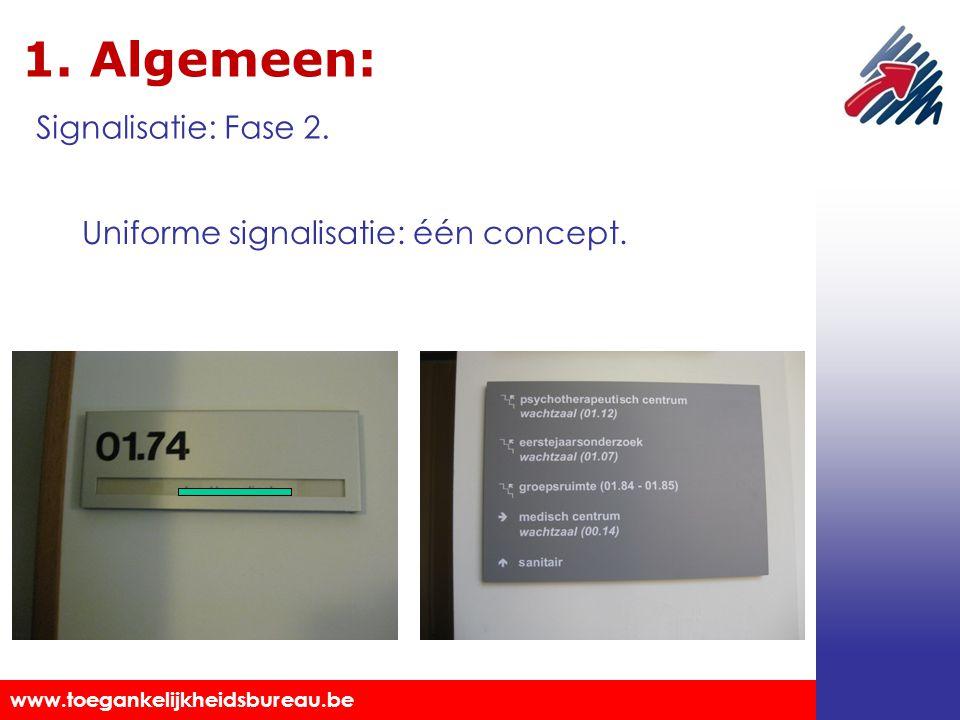 Toegankelijkheidsbureau vzw www.toegankelijkheidsbureau.be 1. Algemeen: Uniforme signalisatie: één concept. Signalisatie: Fase 2.