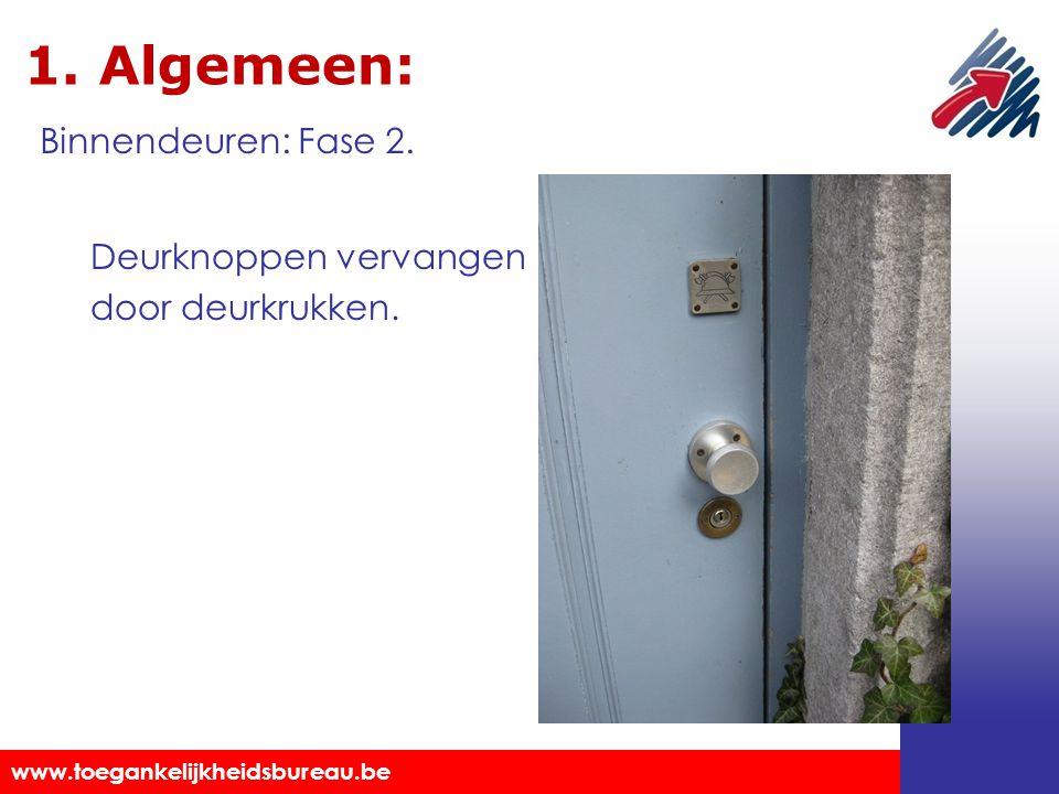 Toegankelijkheidsbureau vzw www.toegankelijkheidsbureau.be 1. Algemeen: Deurknoppen vervangen door deurkrukken. Binnendeuren: Fase 2.