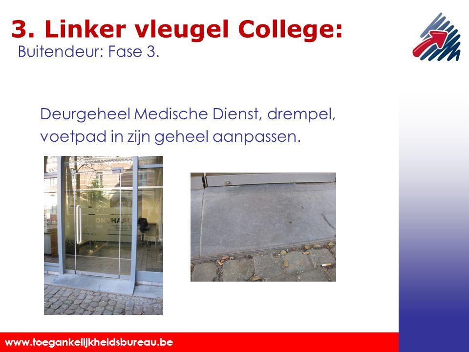 Toegankelijkheidsbureau vzw www.toegankelijkheidsbureau.be 3. Linker vleugel College: Deurgeheel Medische Dienst, drempel, voetpad in zijn geheel aanp