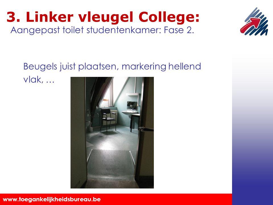 Toegankelijkheidsbureau vzw www.toegankelijkheidsbureau.be 3. Linker vleugel College: Beugels juist plaatsen, markering hellend vlak, … Aangepast toil