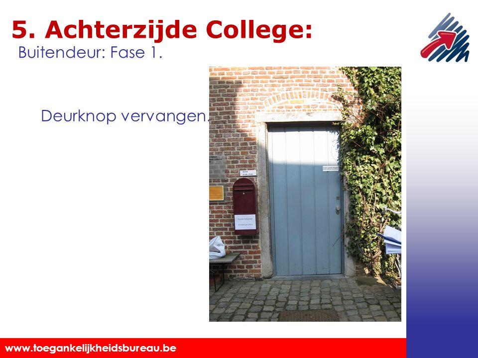 Toegankelijkheidsbureau vzw www.toegankelijkheidsbureau.be 5. Achterzijde College: Deurknop vervangen. Buitendeur: Fase 1.