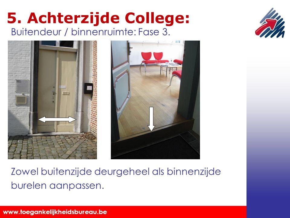 Toegankelijkheidsbureau vzw www.toegankelijkheidsbureau.be 5. Achterzijde College: Zowel buitenzijde deurgeheel als binnenzijde burelen aanpassen. Bui