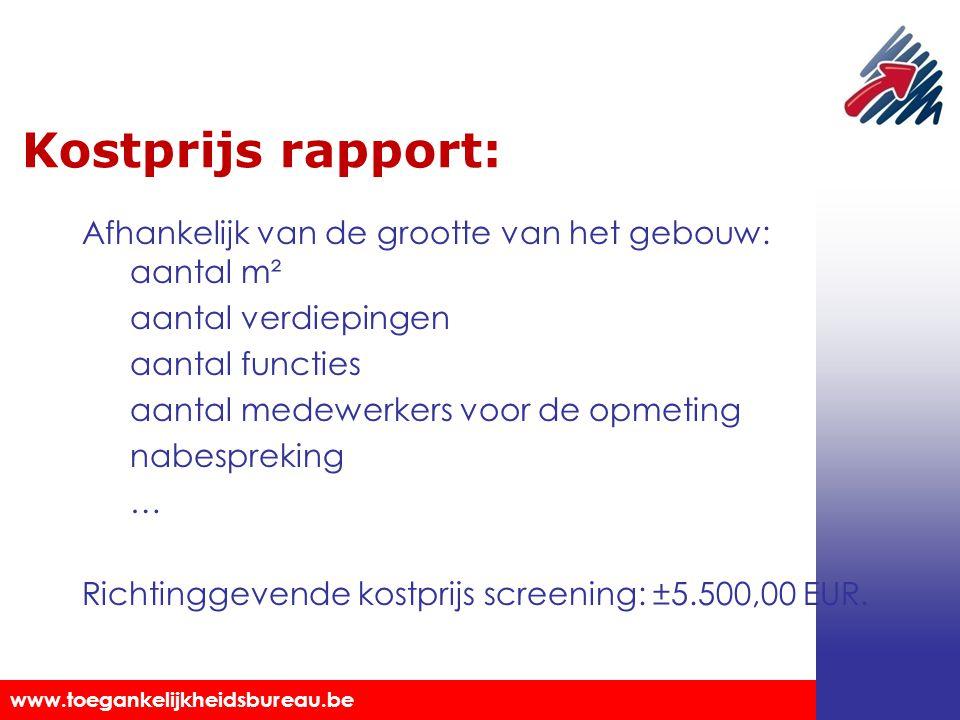 Toegankelijkheidsbureau vzw www.toegankelijkheidsbureau.be Kostprijs rapport: Afhankelijk van de grootte van het gebouw: aantal m² aantal verdiepingen