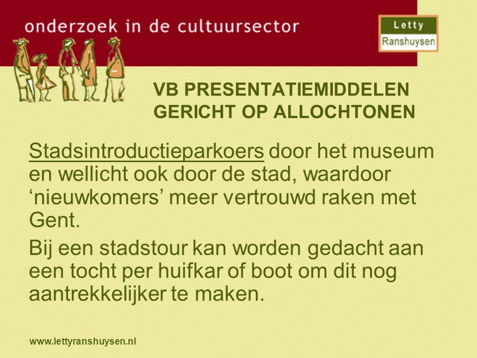 www.lettyranshuysen.nl VB PRESENTATIEMIDDELEN GERICHT OP ALLOCHTONEN Stadsintroductieparkoers door het museum en wellicht ook door de stad, waardoor 'nieuwkomers' meer vertrouwd raken met Gent.
