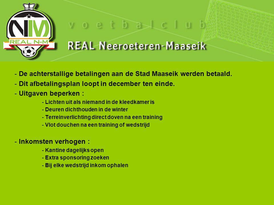 - De achterstallige betalingen aan de Stad Maaseik werden betaald.