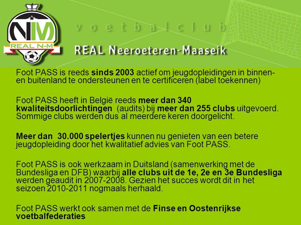 Foot PASS is reeds sinds 2003 actief om jeugdopleidingen in binnen- en buitenland te ondersteunen en te certificeren (label toekennen) Foot PASS heeft in België reeds meer dan 340 kwaliteitsdoorlichtingen (audits) bij meer dan 255 clubs uitgevoerd.