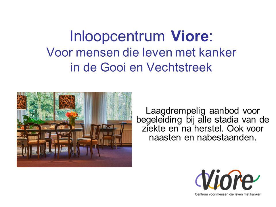 Inloopcentrum Viore: Voor mensen die leven met kanker in de Gooi en Vechtstreek Laagdrempelig aanbod voor begeleiding bij alle stadia van de ziekte en na herstel.