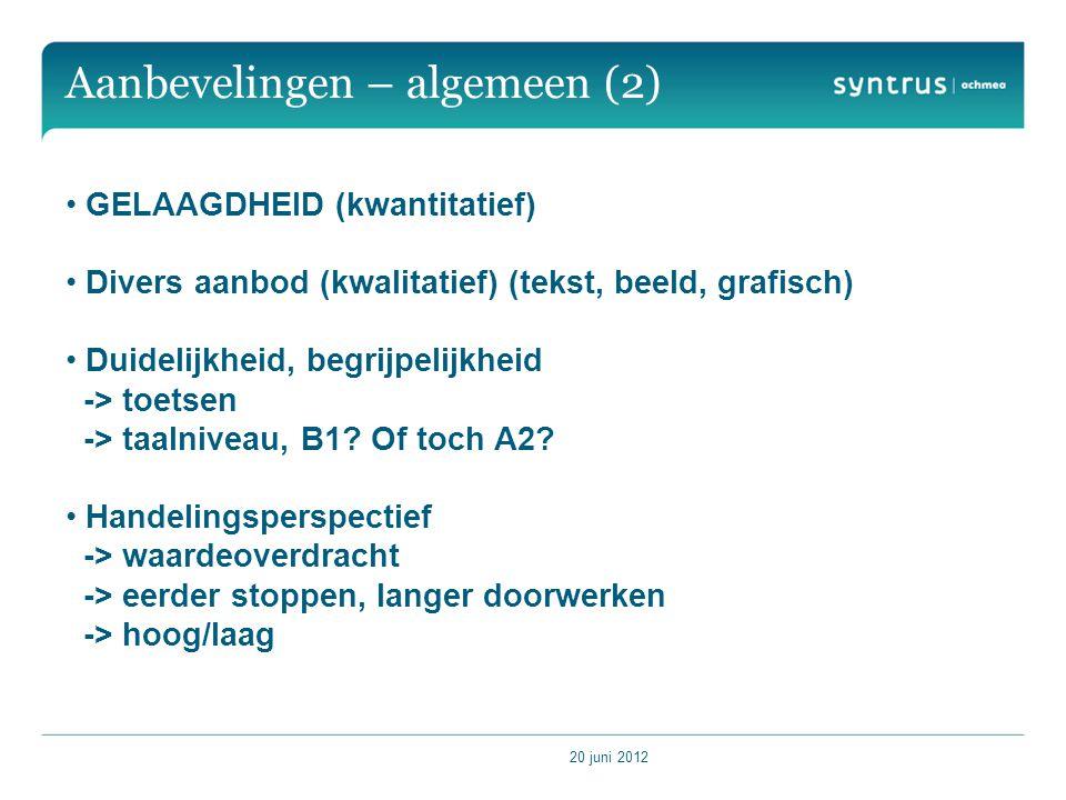 20 juni 2012 Aanbevelingen – algemeen (2) GELAAGDHEID (kwantitatief) Divers aanbod (kwalitatief) (tekst, beeld, grafisch) Duidelijkheid, begrijpelijkheid -> toetsen -> taalniveau, B1.