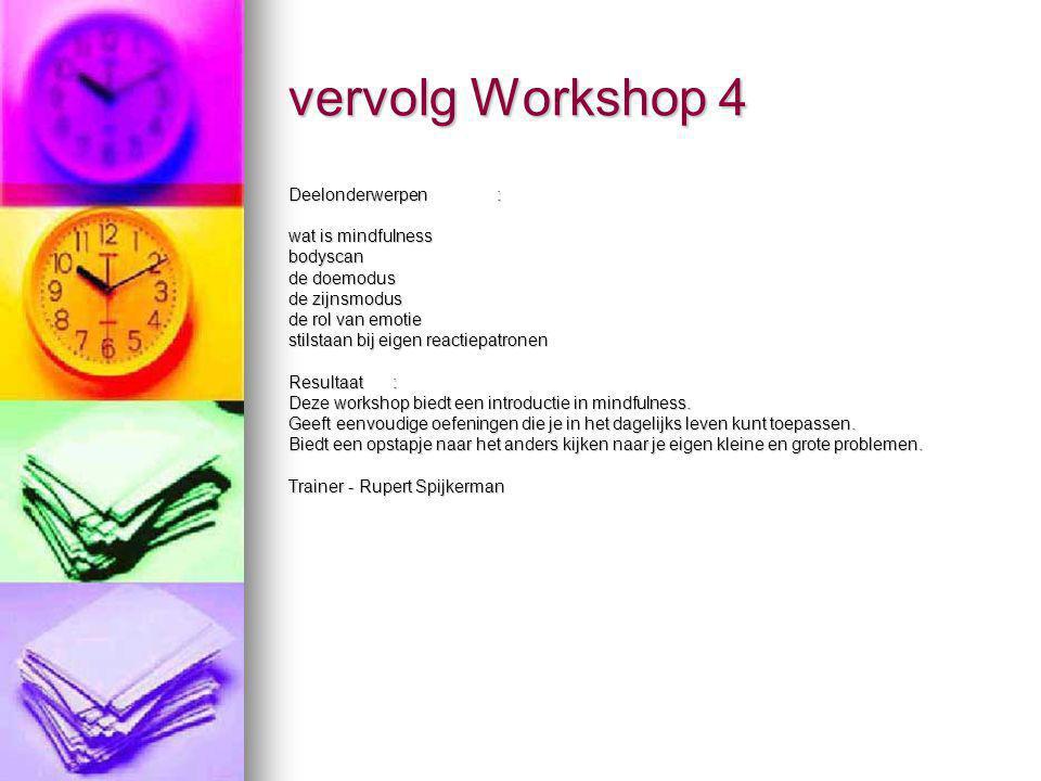 vervolg Workshop 4 Deelonderwerpen: wat is mindfulness bodyscan de doemodus de zijnsmodus de rol van emotie stilstaan bij eigen reactiepatronen Result