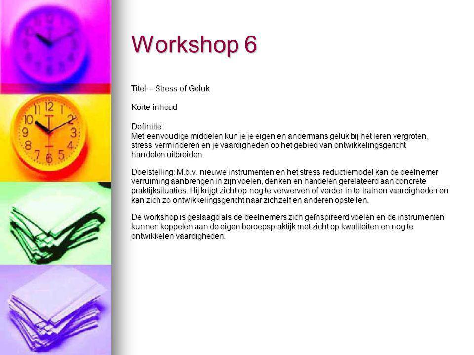 Workshop 6 Titel – Stress of Geluk Korte inhoud Definitie: Met eenvoudige middelen kun je je eigen en andermans geluk bij het leren vergroten, stress verminderen en je vaardigheden op het gebied van ontwikkelingsgericht handelen uitbreiden.