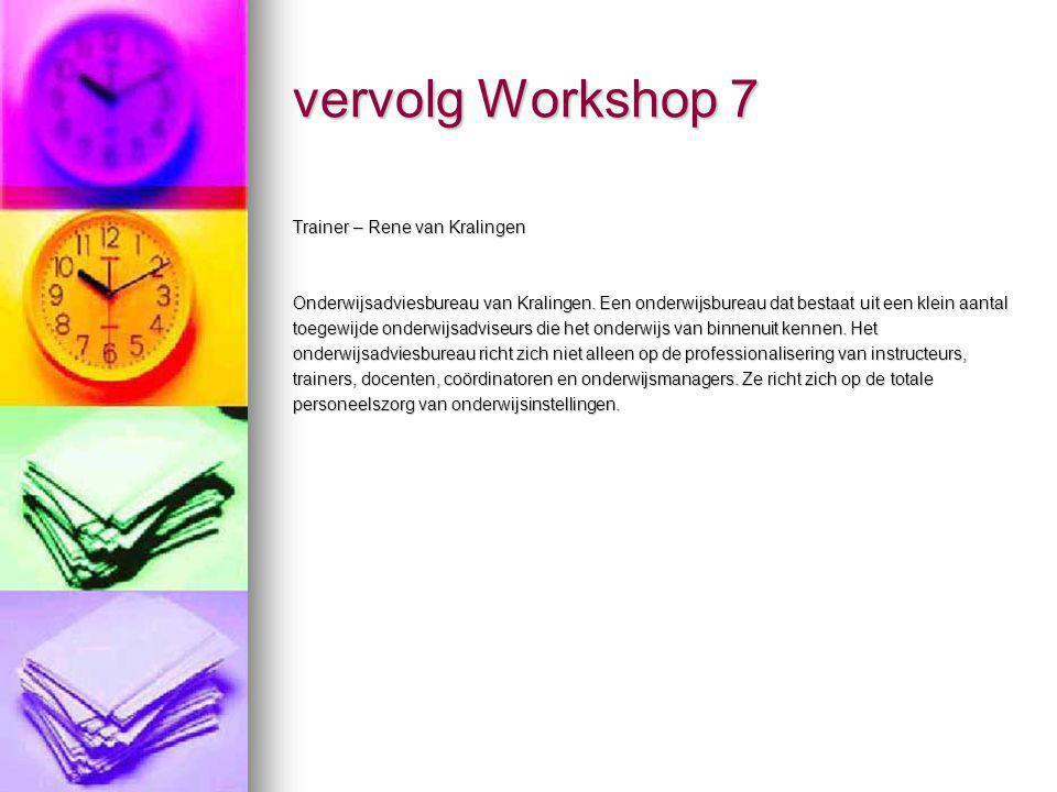 vervolg Workshop 7 Trainer – Rene van Kralingen Onderwijsadviesbureau van Kralingen. Een onderwijsbureau dat bestaat uit een klein aantal toegewijde o