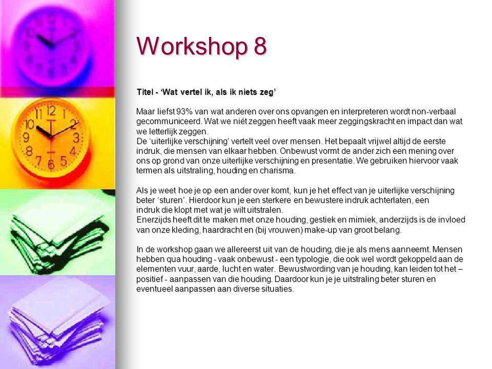 Workshop 8 Titel - 'Wat vertel ik, als ik niets zeg' Maar liefst 93% van wat anderen over ons opvangen en interpreteren wordt non-verbaal gecommunicee
