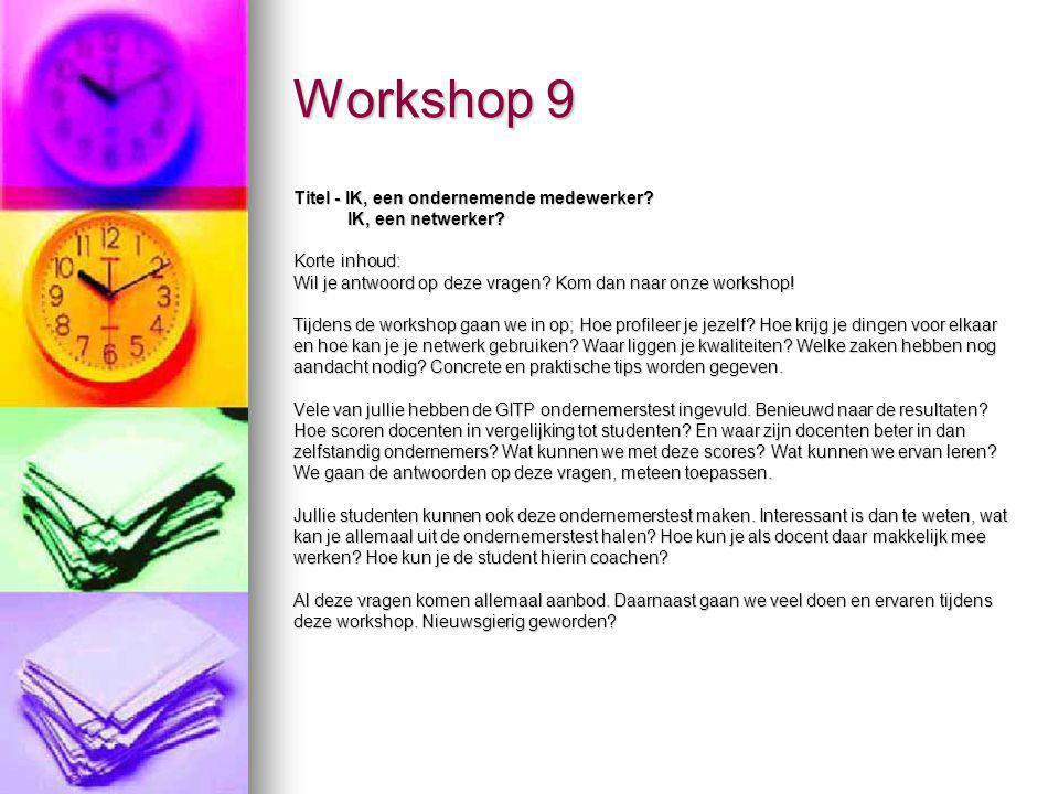 Workshop 9 Titel - IK, een ondernemende medewerker? IK, een netwerker? IK, een netwerker? Korte inhoud: Wil je antwoord op deze vragen? Kom dan naar o