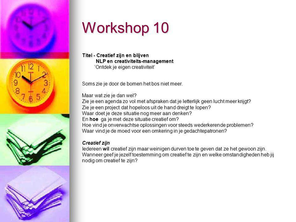 Workshop 10 Titel - Creatief zijn en blijven NLP en creativiteits-management NLP en creativiteits-management 'Ontdek je eigen creativiteit' 'Ontdek je