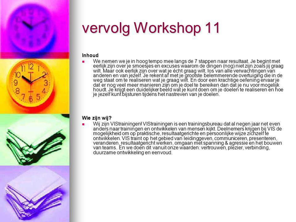 vervolg Workshop 11 Inhoud We nemen we je in hoog tempo mee langs de 7 stappen naar resultaat. Je begint met eerlijk zijn over je smoesjes en excuses