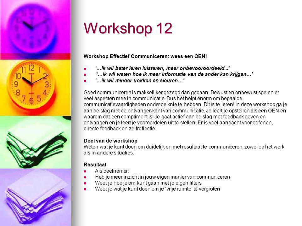 Workshop 12 Workshop Effectief Communiceren: wees een OEN! '…ik wil beter leren luisteren, meer onbevooroordeeld...' '…ik wil beter leren luisteren, m
